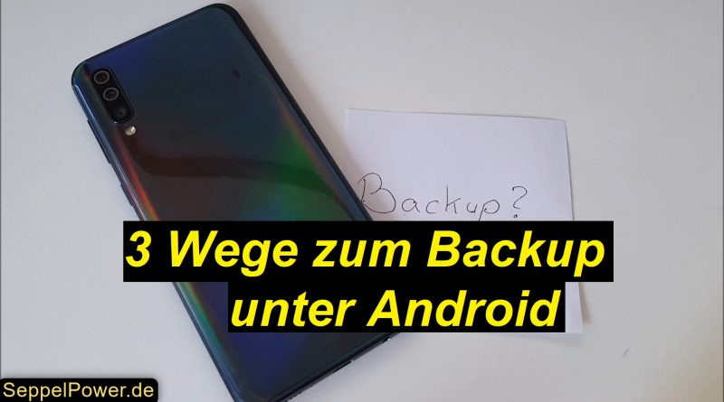 3 Wege zum Backup unter Android - Tutorial - SeppelPower
